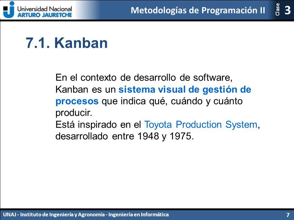 7.1. Kanban En el contexto de desarrollo de software, Kanban es un sistema visual de gestión de procesos que indica qué, cuándo y cuánto producir.