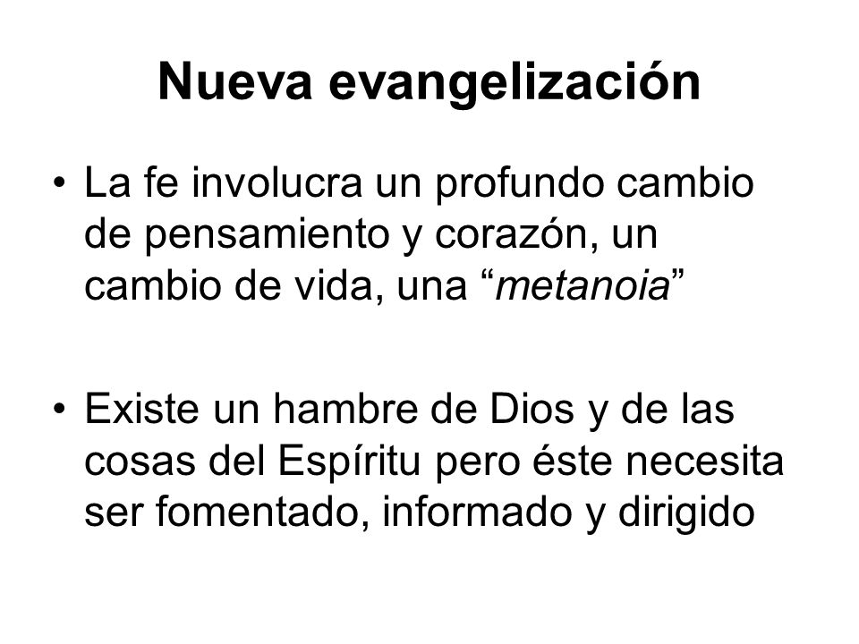 Nueva evangelización La fe involucra un profundo cambio de pensamiento y corazón, un cambio de vida, una metanoia