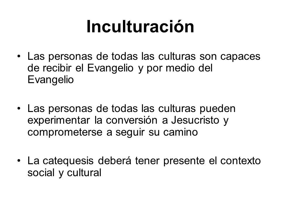 Inculturación Las personas de todas las culturas son capaces de recibir el Evangelio y por medio del Evangelio.