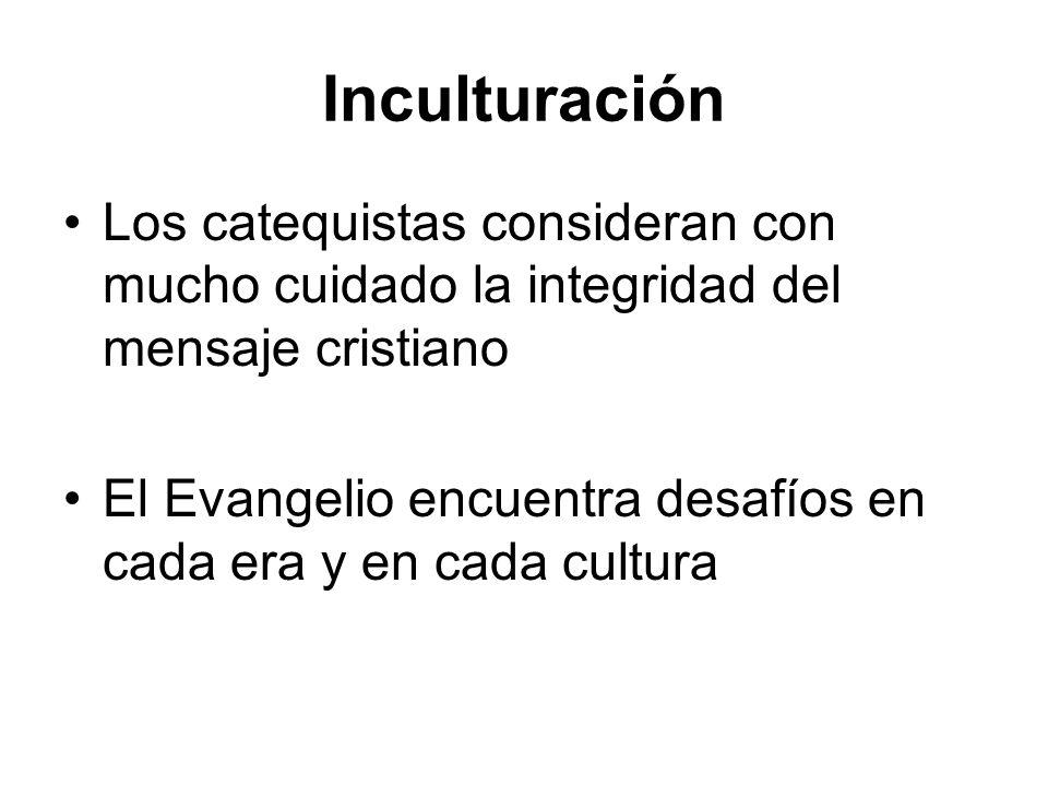 Inculturación Los catequistas consideran con mucho cuidado la integridad del mensaje cristiano.
