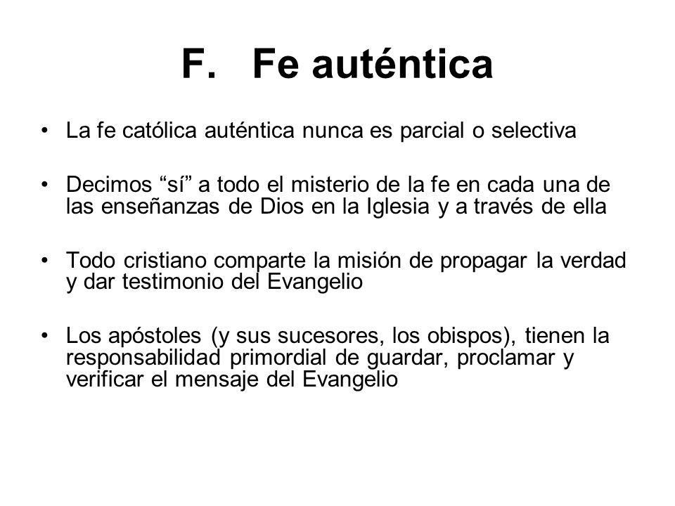F. Fe auténtica La fe católica auténtica nunca es parcial o selectiva