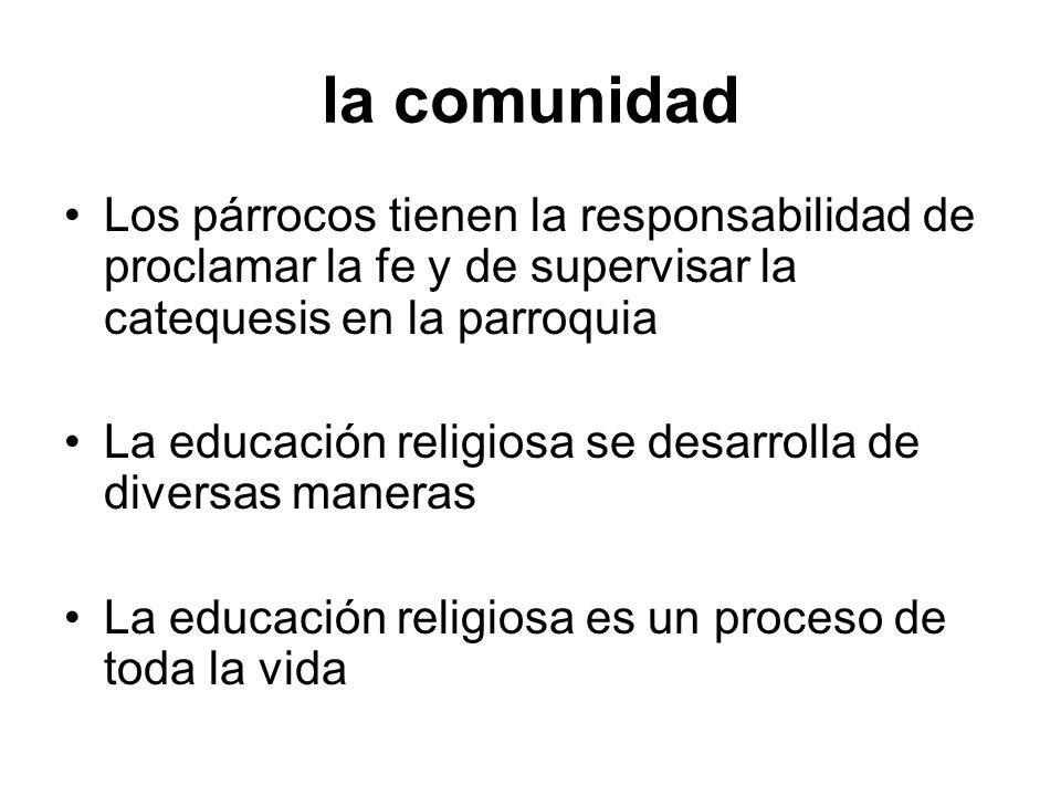 la comunidad Los párrocos tienen la responsabilidad de proclamar la fe y de supervisar la catequesis en la parroquia.