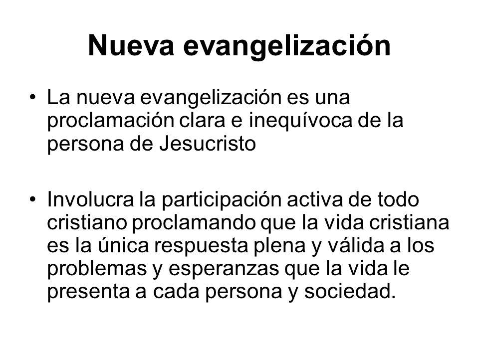 Nueva evangelización La nueva evangelización es una proclamación clara e inequívoca de la persona de Jesucristo.