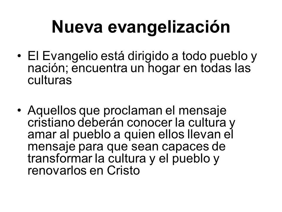 Nueva evangelización El Evangelio está dirigido a todo pueblo y nación; encuentra un hogar en todas las culturas.
