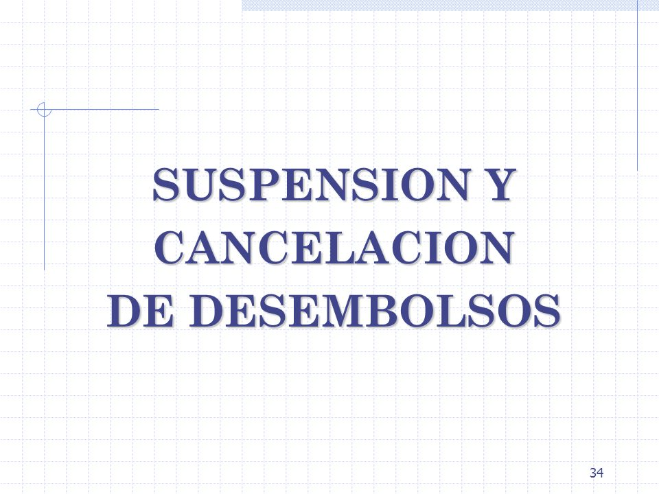 SUSPENSION Y CANCELACION DE DESEMBOLSOS