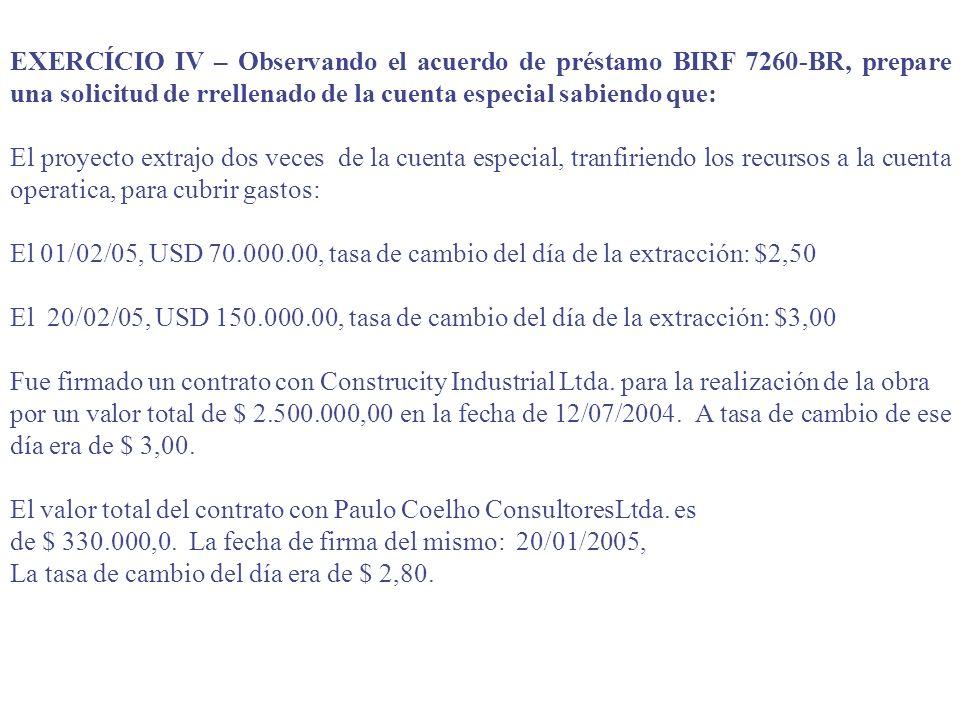 EXERCÍCIO IV – Observando el acuerdo de préstamo BIRF 7260-BR, prepare una solicitud de rrellenado de la cuenta especial sabiendo que: