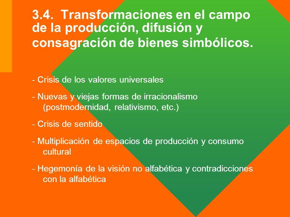 3.4. Transformaciones en el campo de la producción, difusión y consagración de bienes simbólicos.