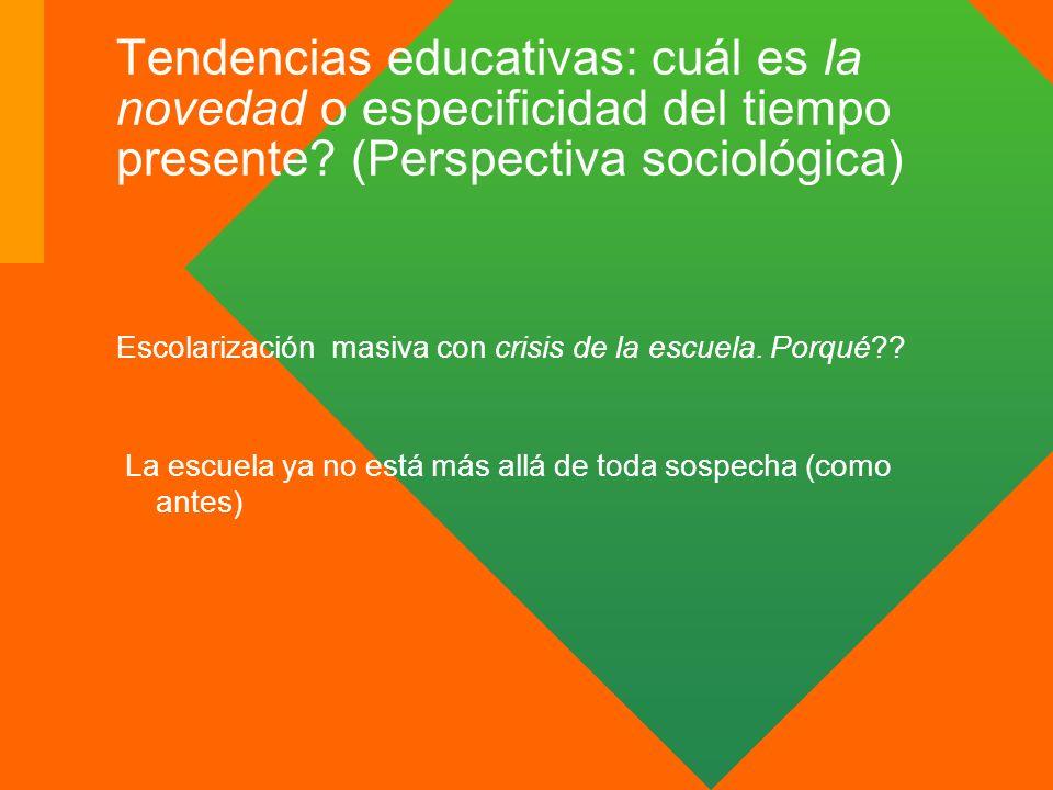Tendencias educativas: cuál es la novedad o especificidad del tiempo presente (Perspectiva sociológica)