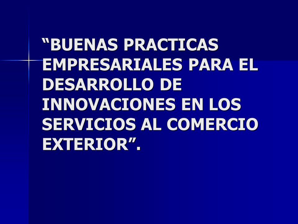 BUENAS PRACTICAS EMPRESARIALES PARA EL DESARROLLO DE INNOVACIONES EN LOS SERVICIOS AL COMERCIO EXTERIOR .