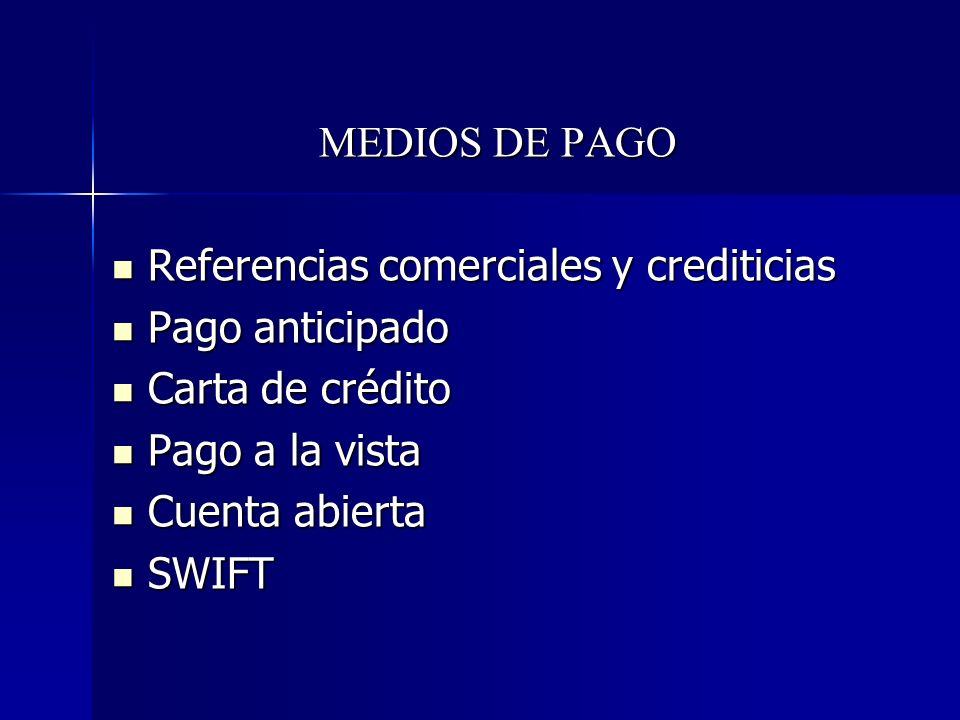 MEDIOS DE PAGO Referencias comerciales y crediticias. Pago anticipado. Carta de crédito. Pago a la vista.