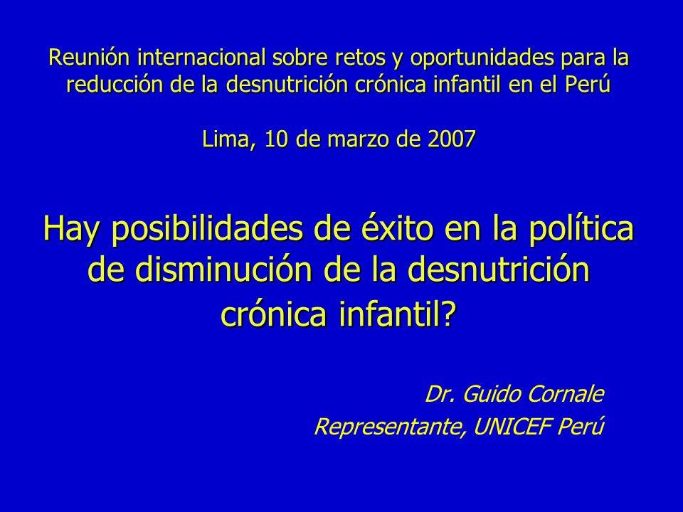 Reunión internacional sobre retos y oportunidades para la reducción de la desnutrición crónica infantil en el Perú Lima, 10 de marzo de 2007 Hay posibilidades de éxito en la política de disminución de la desnutrición crónica infantil