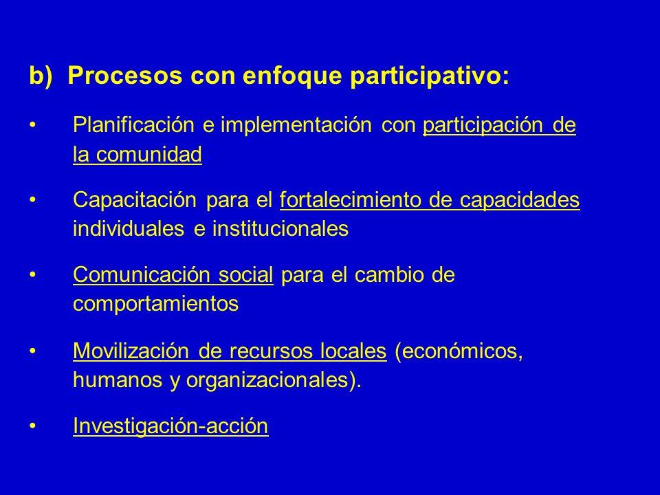 b) Procesos con enfoque participativo: