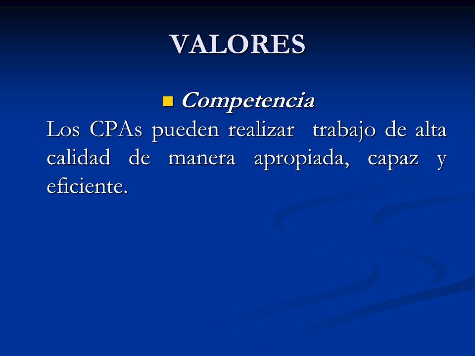 VALORES Competencia Los CPAs pueden realizar trabajo de alta calidad de manera apropiada, capaz y eficiente.