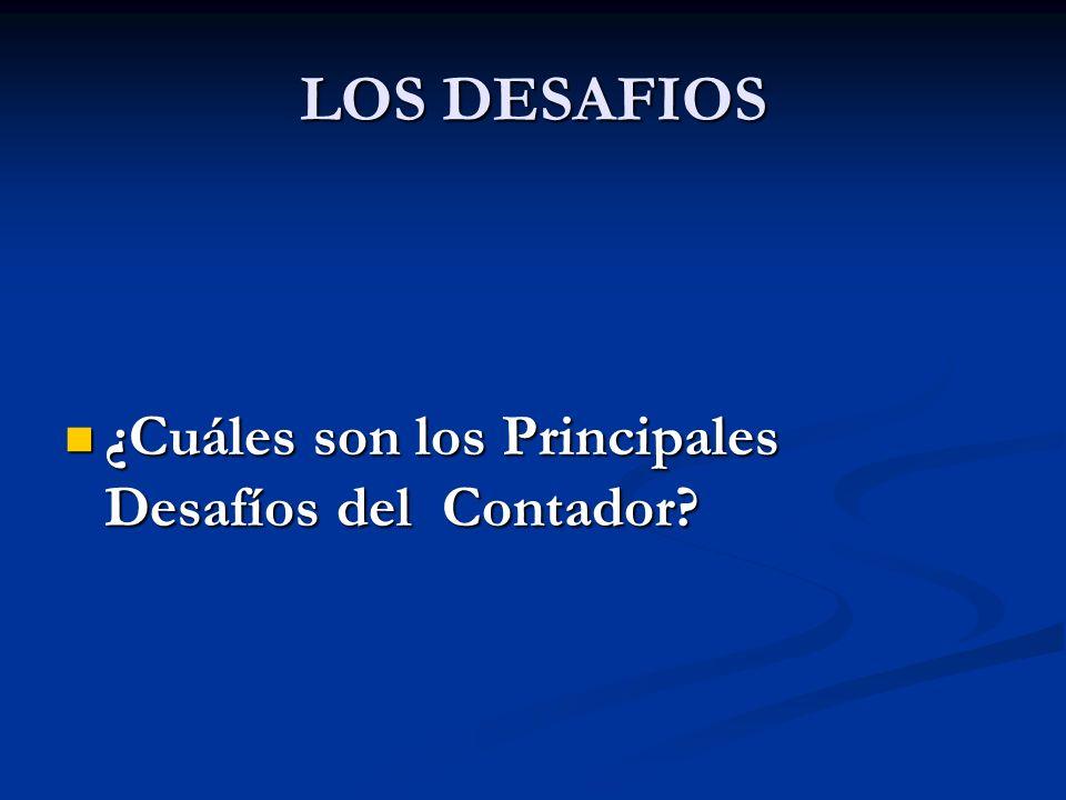 LOS DESAFIOS ¿Cuáles son los Principales Desafíos del Contador