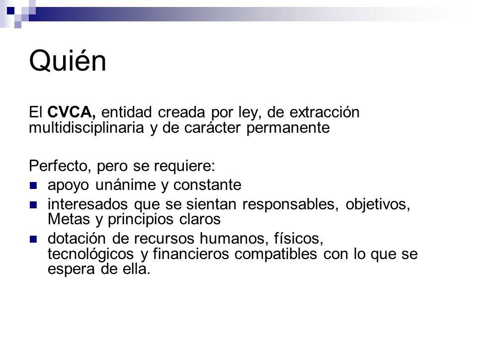 Quién El CVCA, entidad creada por ley, de extracción multidisciplinaria y de carácter permanente. Perfecto, pero se requiere:
