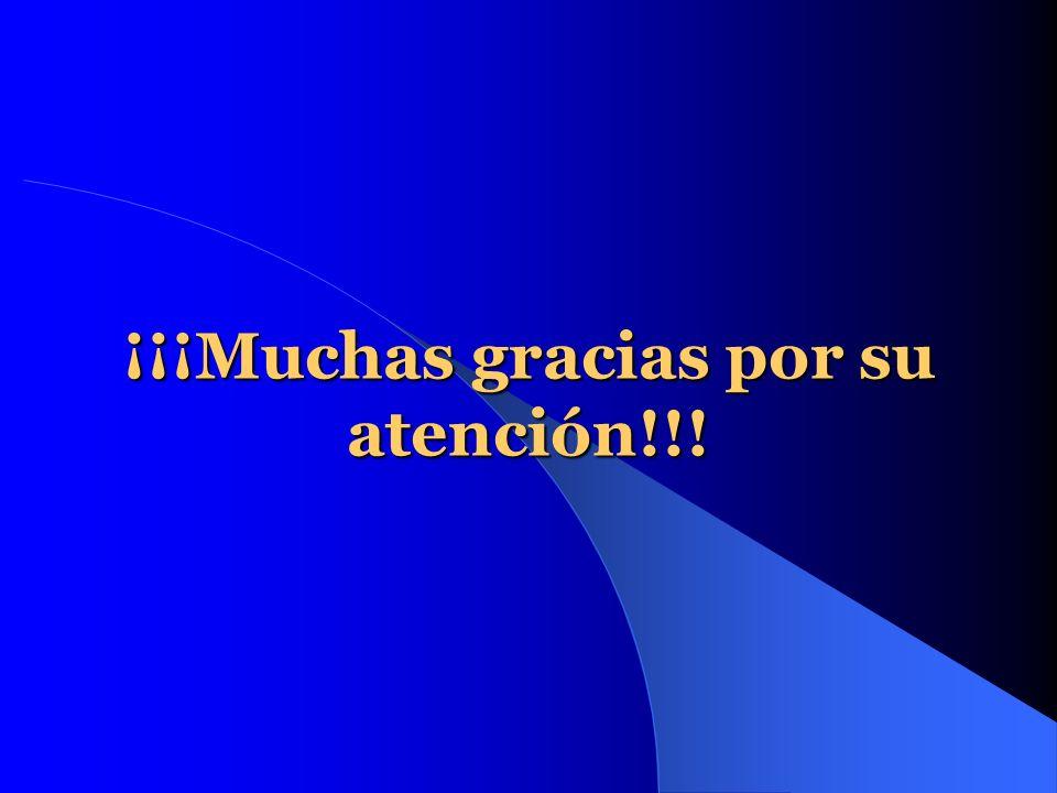 ¡¡¡Muchas gracias por su atención!!!