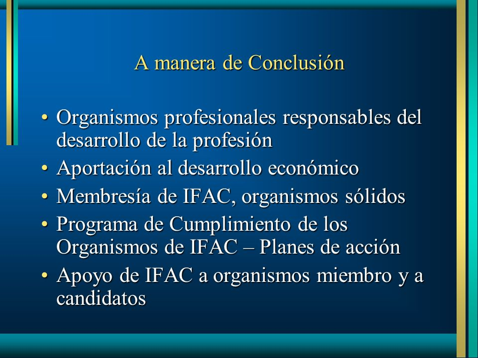 A manera de Conclusión Organismos profesionales responsables del desarrollo de la profesión. Aportación al desarrollo económico.