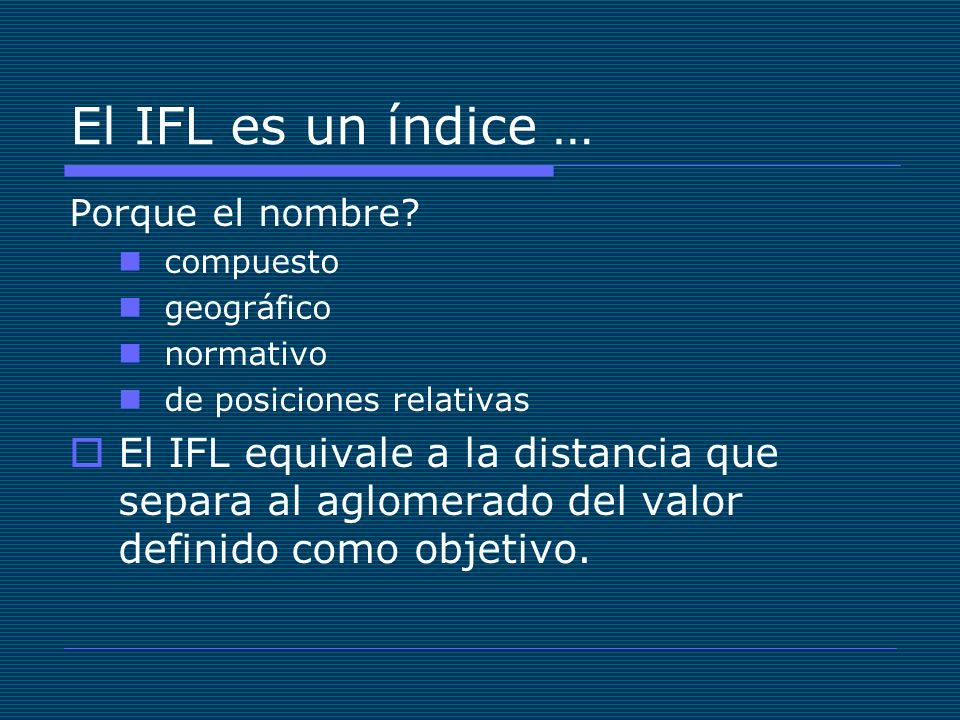El IFL es un índice … Porque el nombre compuesto. geográfico. normativo. de posiciones relativas.