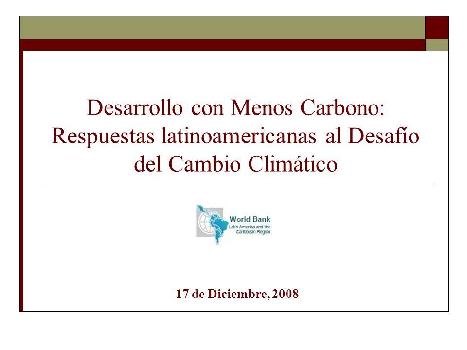 Desarrollo con Menos Carbono: Respuestas latinoamericanas al Desafío del Cambio Climático 17 de Diciembre, 2008