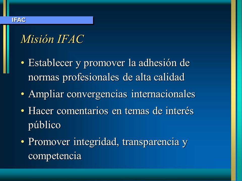 IFAC Misión IFAC. Establecer y promover la adhesión de normas profesionales de alta calidad. Ampliar convergencias internacionales.