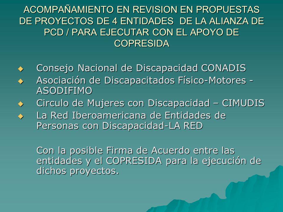 ACOMPAÑAMIENTO EN REVISION EN PROPUESTAS DE PROYECTOS DE 4 ENTIDADES DE LA ALIANZA DE PCD / PARA EJECUTAR CON EL APOYO DE COPRESIDA