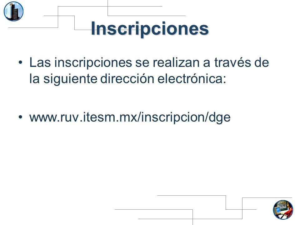 Inscripciones Las inscripciones se realizan a través de la siguiente dirección electrónica: www.ruv.itesm.mx/inscripcion/dge.
