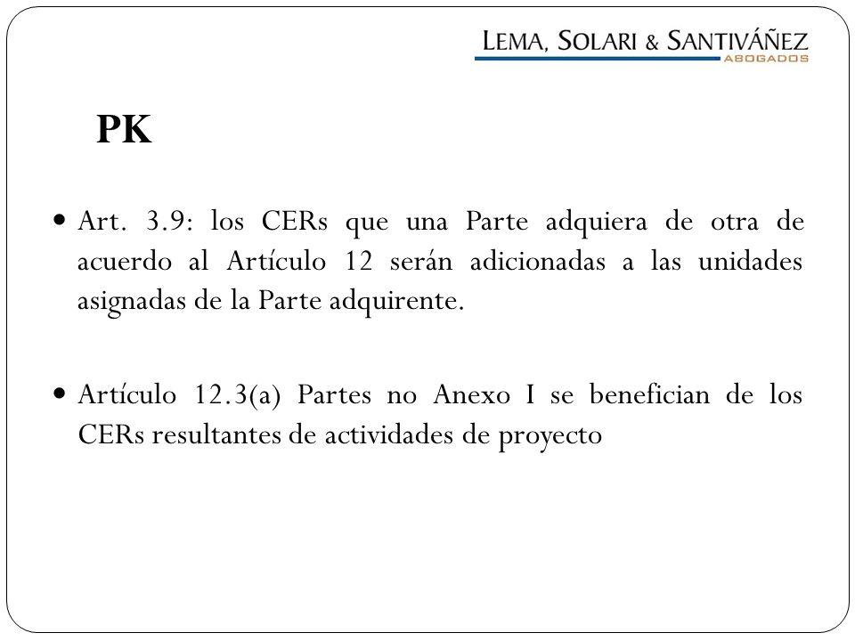 PK Art. 3.9: los CERs que una Parte adquiera de otra de acuerdo al Artículo 12 serán adicionadas a las unidades asignadas de la Parte adquirente.