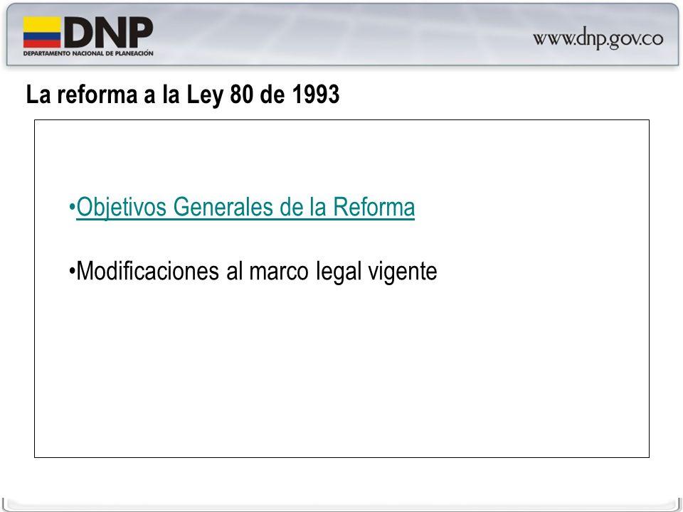 La reforma a la Ley 80 de 1993Objetivos Generales de la Reforma.