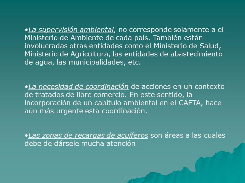La supervisión ambiental, no corresponde solamente a el Ministerio de Ambiente de cada país. También están involucradas otras entidades como el Ministerio de Salud, Ministerio de Agricultura, las entidades de abastecimiento de agua, las municipalidades, etc.