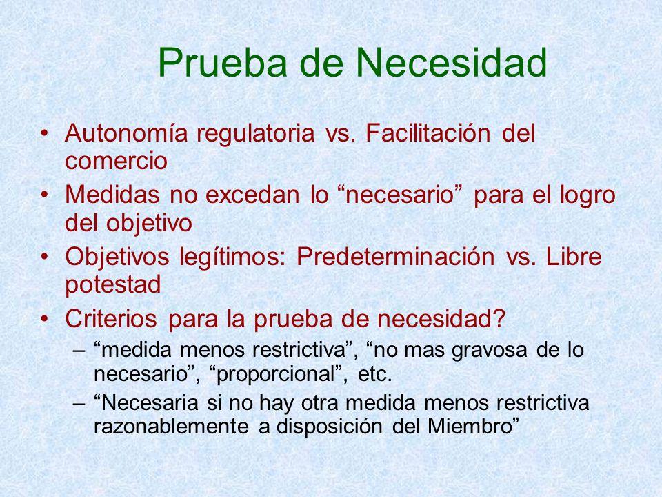 Prueba de Necesidad Autonomía regulatoria vs. Facilitación del comercio. Medidas no excedan lo necesario para el logro del objetivo.