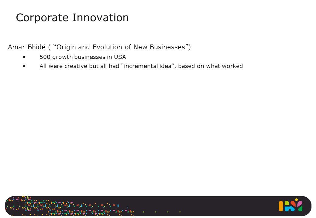 Corporate Innovation Amar Bhidé ( Origin and Evolution of New Businesses ) 500 growth businesses in USA.
