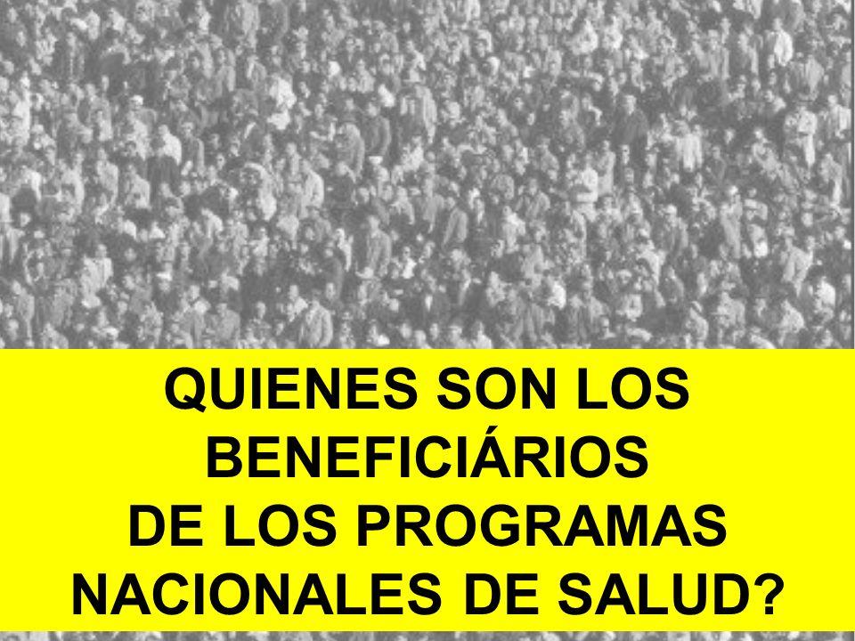 QUIENES SON LOS BENEFICIÁRIOS DE LOS PROGRAMAS NACIONALES DE SALUD