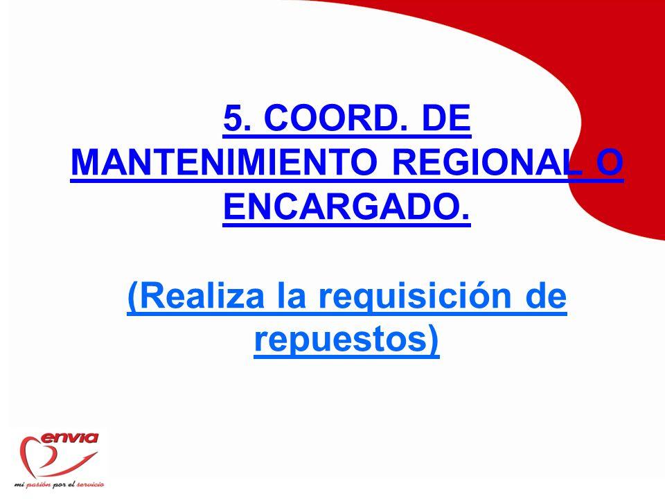 5. COORD. DE MANTENIMIENTO REGIONAL O ENCARGADO.