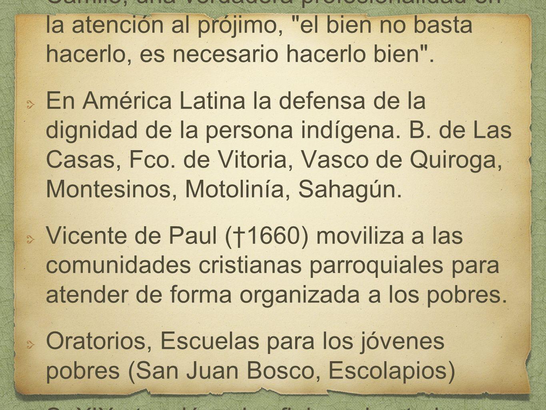 S. XVI, XVIII, San Juan de Dios, San Camilo, una verdadera profesionalidad en la atención al prójimo, el bien no basta hacerlo, es necesario hacerlo bien .