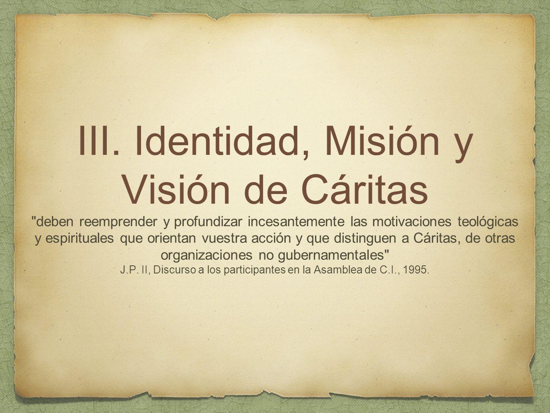 III. Identidad, Misión y Visión de Cáritas