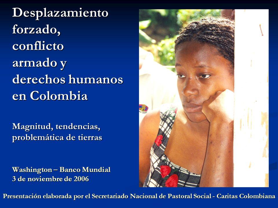 Desplazamiento forzado, conflicto armado y derechos humanos en Colombia Magnitud, tendencias, problemática de tierras Washington – Banco Mundial 3 de noviembre de 2006