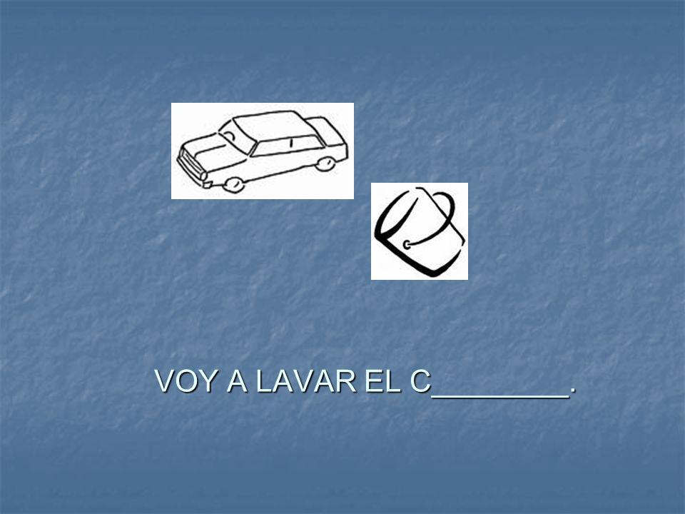 VOY A LAVAR EL C________.