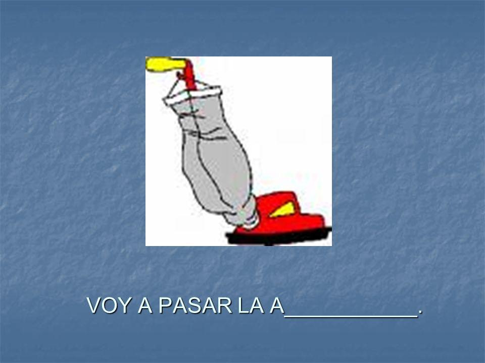 VOY A PASAR LA A___________.