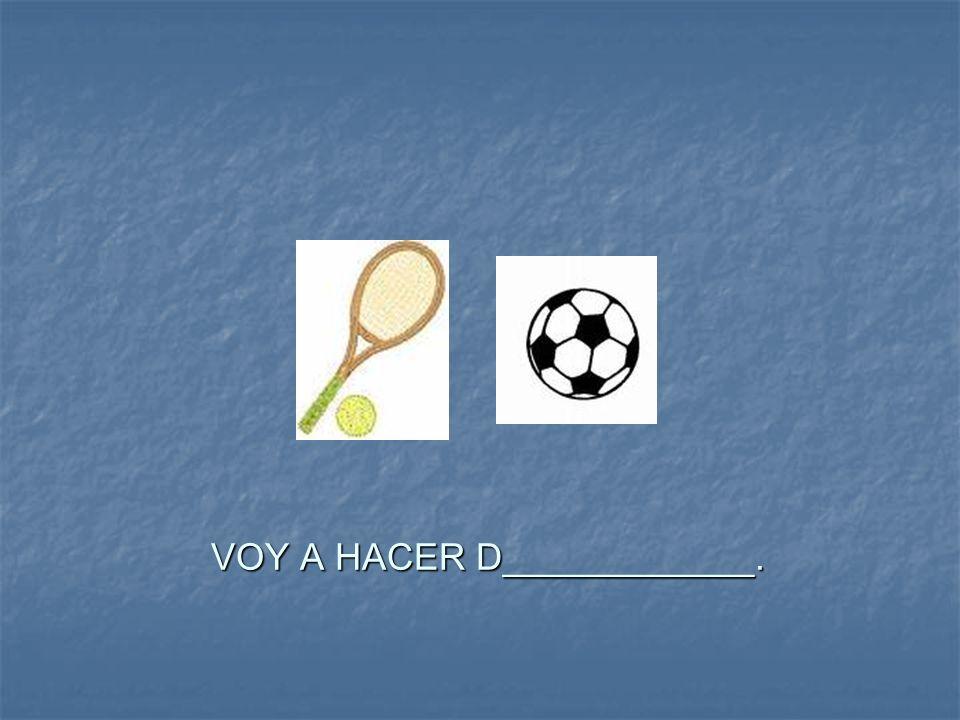 VOY A HACER D____________.