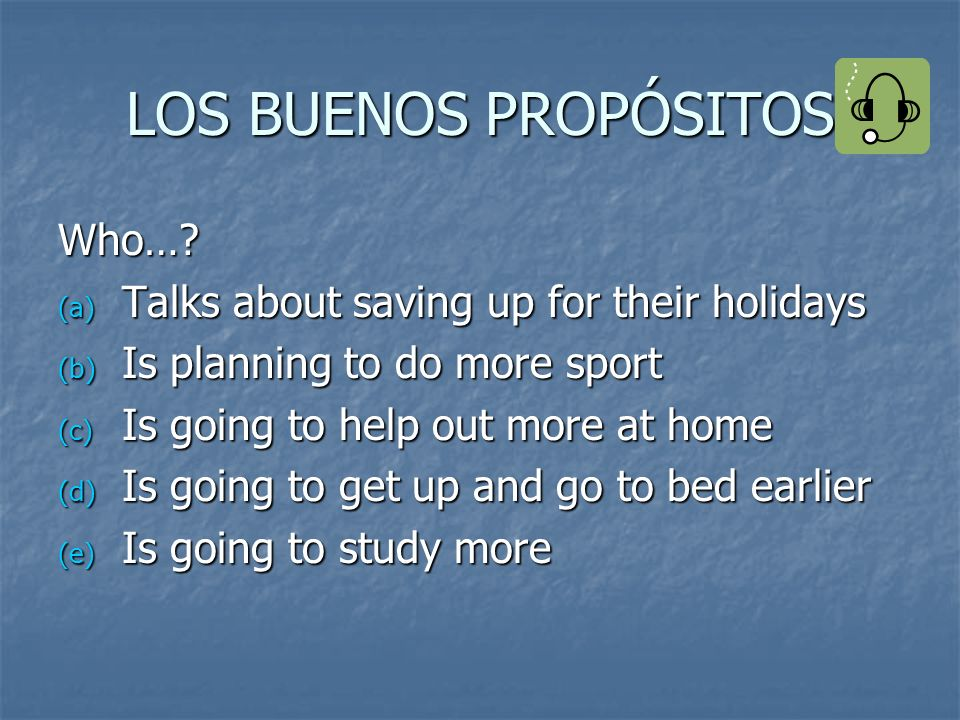 LOS BUENOS PROPÓSITOS Who… Talks about saving up for their holidays