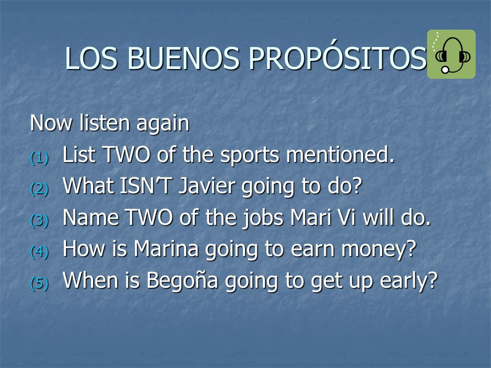 LOS BUENOS PROPÓSITOS Now listen again
