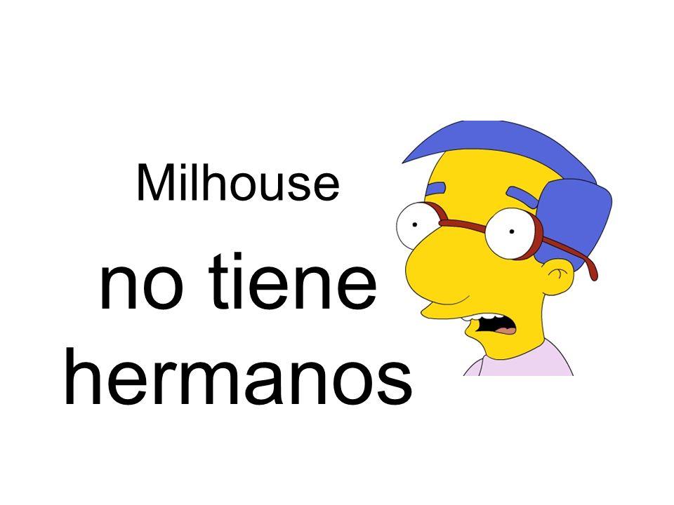 Milhouse no tiene hermanos