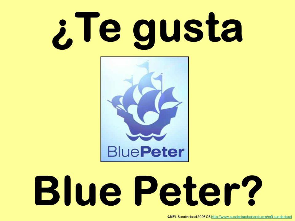 ¿Te gusta Blue Peter ©MFL Sunderland 2006 CS http://www.sunderlandschools.org/mfl-sunderland