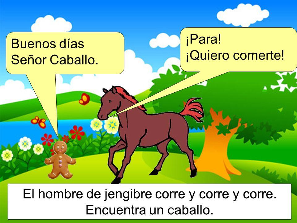 El hombre de jengibre corre y corre y corre. Encuentra un caballo.