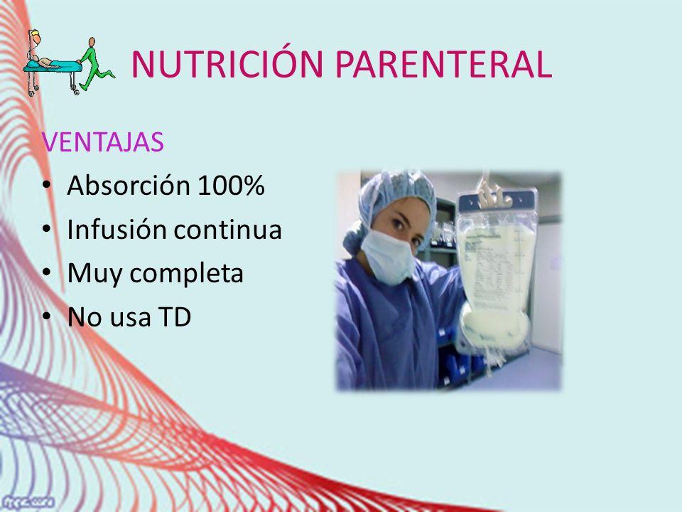 NUTRICIÓN PARENTERAL VENTAJAS Absorción 100% Infusión continua