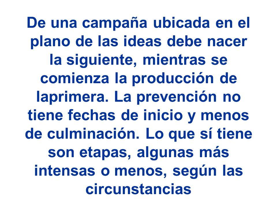 De una campaña ubicada en el plano de las ideas debe nacer la siguiente, mientras se comienza la producción de laprimera.