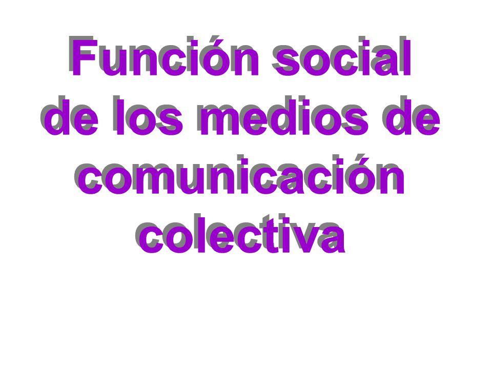 Función social de los medios de comunicación colectiva