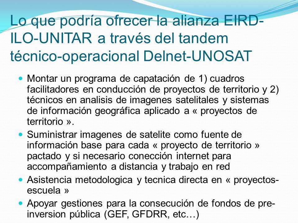 Lo que podría ofrecer la alianza EIRD-ILO-UNITAR a través del tandem técnico-operacional Delnet-UNOSAT