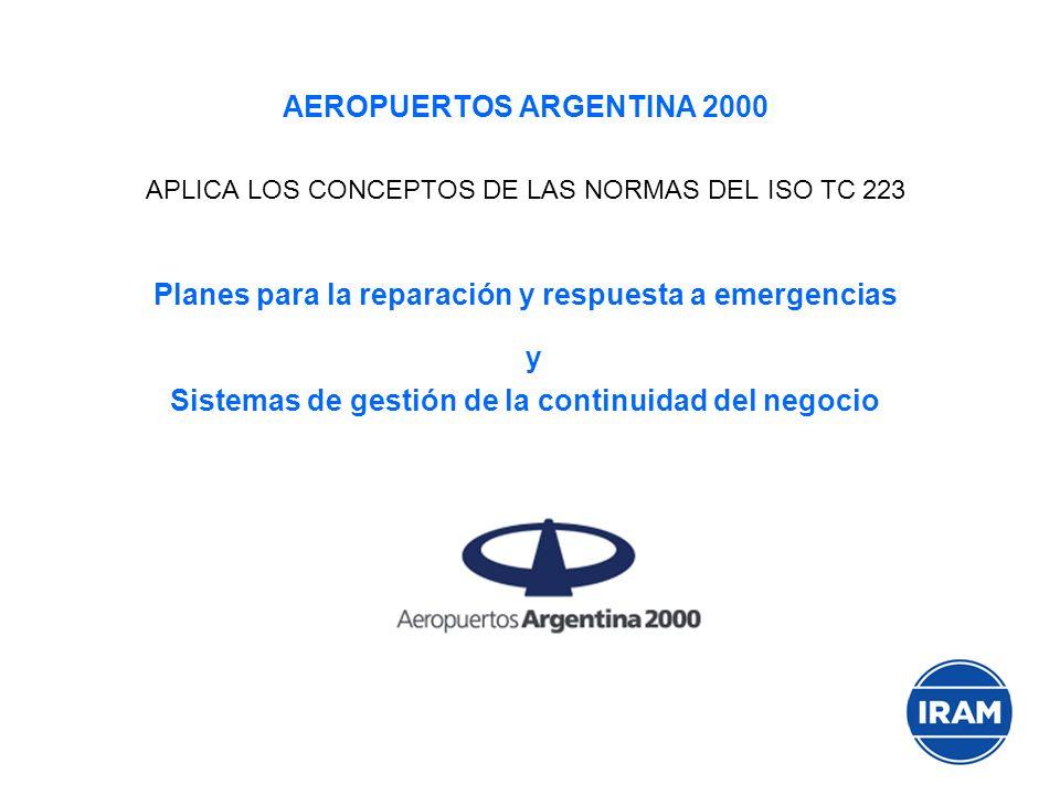 AEROPUERTOS ARGENTINA 2000 APLICA LOS CONCEPTOS DE LAS NORMAS DEL ISO TC 223 Planes para la reparación y respuesta a emergencias y Sistemas de gestión de la continuidad del negocio