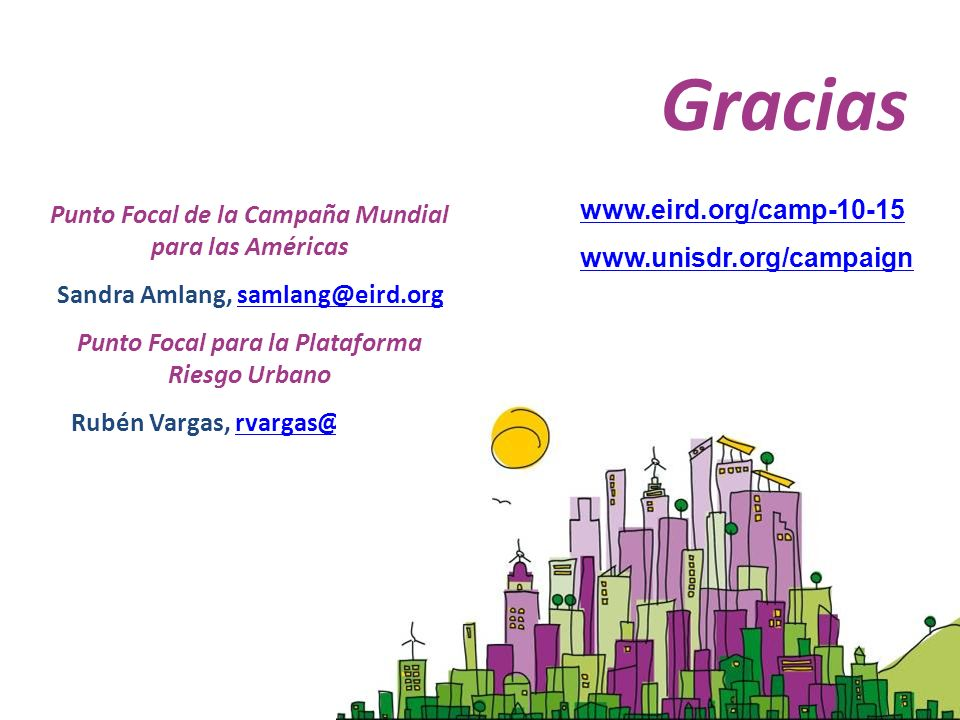 Gracias www.eird.org/camp-10-15 www.unisdr.org/campaign